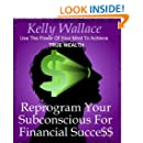 Reprogram Your Subconscious For Financial Success - Use The Power Of Your Mind To Achieve True Wealth