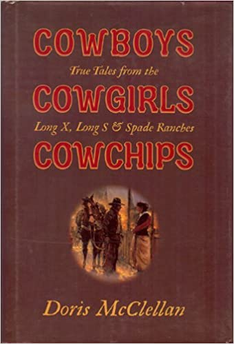 Cowboys, Cowgirls, Cowchips: True Tales from the Long X, Long S, and Spade Ranches