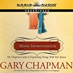 Home Improvements: The Chapman Guide to Negotiating Change with Your Spouse | Dr. Gary Chapman
