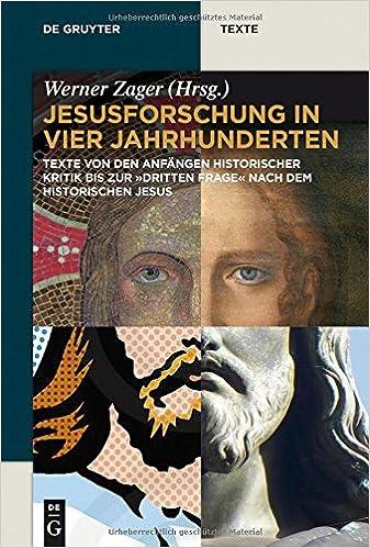 Jesusforschung In Vier Jahrhunderten: Texte Von Den Anfangen Historischer Kritik Bis Zur 'Dritten Frage' Nach Dem Historischen Jesus (de Gruyter Texte)