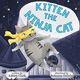 Kitten the Ninja Cat: A Childrens Book Ages 3-5 (The Cat ...