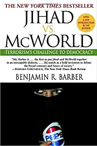 Jihad vs. McWorld: Terrorism's Challenge to Democracy from Ballantine Books