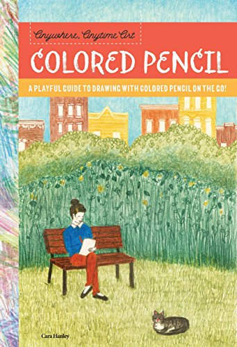 Anywhere, Anytime Art: Colored Pencil: A playful guide to drawing with colored pencil on the go!