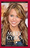 Miley Cyrus: A Biography (Greenwood Biographies)
