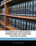 Classified Sanitarium Directory of Eastern United States, G. L. Harrington, 1144066042