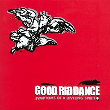 GOOD RIDDANCE - Symptoms of a Leveling Spirit by Fat Wreck Chords ...