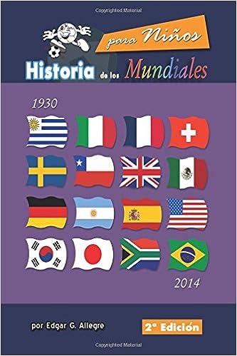 Historia de los Mundiales: Uruguay 1930 a Brasil 2014: Amazon.es: por Edgar G. Allegre: Libros