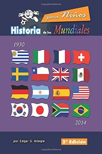 Historia de los Mundiales: Uruguay 1930 a Brasil 2014 por por Edgar G. Allegre
