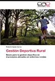 img - for Gesti n Deportiva Rural: Bases para la gesti n deportiva en municipios ubicados en entornos rurales (Spanish Edition) book / textbook / text book