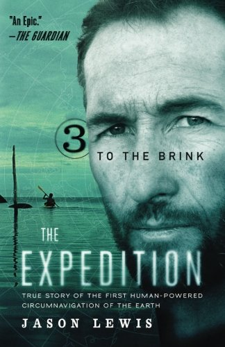 To The Brink  The Expedition Trilogy  Book 3   True Story Of The First Human Powered Circumnavigation Of The Earth