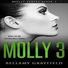 Molly 3: Book 3 of the Exciting Molly Series Audiobook by Bellamy Grayfield Narrated by WC Seew