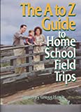 img - for The A to Z Guide to Home School Field Trips book / textbook / text book
