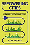 "Sara Hughes, ""Repowering Cities: Governing Climate Change Mitigation in New York City, Los Angeles, and Toronto"" (Cornell UP, 2019)"