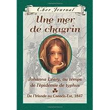 Cher Journal : Une mer de chagrin: Le journal de Johanna Leary au temps de l'épidémie de typhus, de l'Irlande à l'est du Canada, 1847