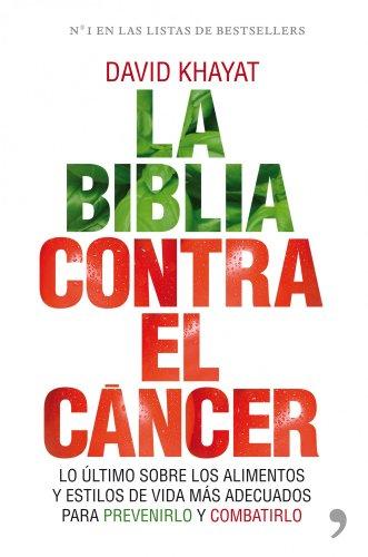 La biblia contra el cáncer: Lo último sobre los alimentos y estilos de vida más adecuados para prevenirlo