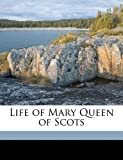 Life of Mary Queen of Scots, Henry Glassford Bell, 1178004457