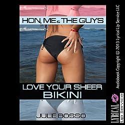 Hon, Me and the Guys Love Your Sheer Bikini