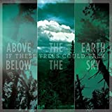 Above The Earth, Below The Sky by If These Trees Could Talk (2015-05-04)
