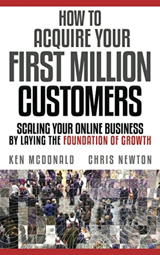 How to Acquire Your First Million Customers: Scaling Your Online Business by Laying the Foundation for Growth ebook