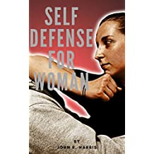 SELF DEFENSE FOR WOMAN: A GUIDE BOOK FOR SELF DEFENSE FOR TEEN AGE GIRLS , YOUNG OR OLD WOMEN