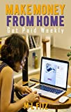Looking for ways to earn money from home or make money online? Would you like to get paid weekly instead of bi-monthly or monthly? Then you will want to buy this book. It's a must have, especially if you are just getting started. As we all know, rese...