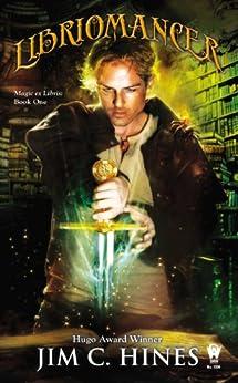 Libriomancer (Magic Ex Libris Book 1) by [Hines, Jim C.]