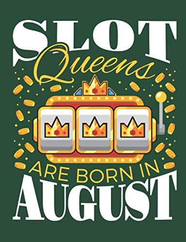 Slot Queens Are Born in August: Casino Notebook, Blank Paperback Book for Gamblers, Gambling Log (List Of Slot Machines In Las Vegas Casinos)