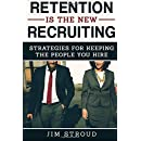Retention is the New Recruiting: Strategies for Keeping the People You Hire