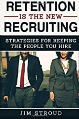 Retention is the New Recruiting: Strategies for Keeping the People You Hire Paperback