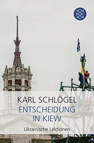 Entscheidung in Kiew: Ukrainische Lektionen Taschenbuch – 23. März 2017 Karl Schlögel FISCHER Taschenbuch 3596296439 Ukraine