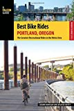 Best Bike Rides Portland, Oregon: The Greatest Recreational Rides in the Metro Area (Best Bike Rides Series)