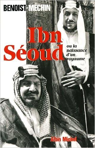 Téléchargement Ibn Seoud ou la naissance d'un royaume. Le loup et le léopard pdf