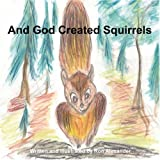 And God Created Squirrels, Ron Alexander, 1432715127