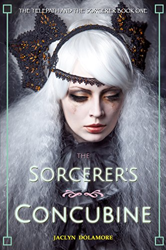 The Sorcerer's Concubine (The Telepath and the Sorcerer Book 1) by [Dolamore, Jaclyn]