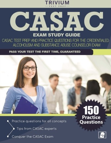CASAC Exam Study Guide: CASAC Test Prep and Practice Questions for the Credentialed Alcoholism and Substance Abuse Counselor Exam