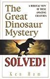 The Great Dinosaur Mystery Solved, Ken Ham, 0890512825
