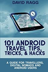 101 Android Travel Tips, Tricks, and Hacks: A Guide for Travellers, Digital Nomads, and Android Users Paperback