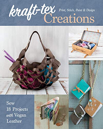 kraft-tex Creations: Sew 18 Projects with Vegan Leather; Print, Stitch, Paint & Design ()