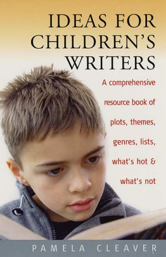 Ideas For Children's Writers: A Comprehensive Resource Book of Plots, Themes, Genres, Lists, What's Hot and What's Not by Pamela Cleaver (25-Nov-2005) Paperback - Pamela Cleaver