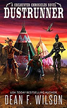 Dustrunner - A Science Fiction Western Adventure (The Coilhunter Chronicles Book 3) by [Wilson, Dean F.]
