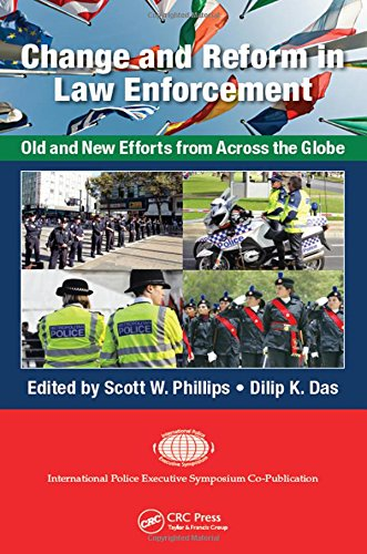Change and Reform in Law Enforcement: Old and New Efforts from Across the Globe (International Police Executive Symposiuim Co-Publications)