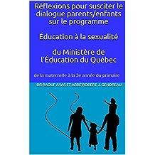 Réflexions pour susciter le dialogue parents/enfants sur le programme Éducation à la sexualité du Ministère de l'Éducation du Québec: de la maternelle à la 3e année du primaire (French Edition)