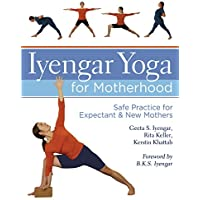 Iyengar Yoga for Motherhood: Safe Practice for Expectant & New Mothers: Safe Practice for Expectant and New Mothers