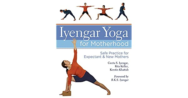 Amazon.com: Iyengar Yoga for Motherhood: Safe Practice for ...