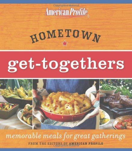 Hometown Get-Togethers: Memorable Meals for Great Gatherings by Candace Floyd, Jill Melton