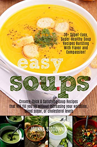 Easy Soups! Creamy, Thick & Satisfying Soups that Fill You Up: Without Increasing Your Waistline, Raising Blood Sugar or Cholesterol Levels (Green Reset Formula Book 4) by [Slodownik, Joanna, Verda, Joanna]