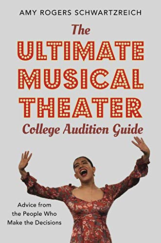 (The Ultimate Musical Theater College Audition Guide: Advice from the People Who Make the Decisions)