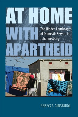 At Home with Apartheid: The Hidden Landscapes of Domestic Service in Johannesburg PDF
