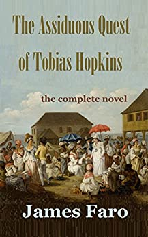 The Assiduous Quest of Tobias Hopkins: The Complete Novel by [Faro, James]