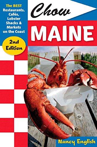 Chow Maine: The Best Restaurants, Cafés, Lobster Shacks & Markets on the Coast (Chow Maine: The Best Restaurants, Cafes, Lobster Shacks &)
